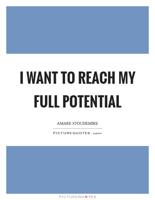 I want to reach my full potential Picture Quote #1
