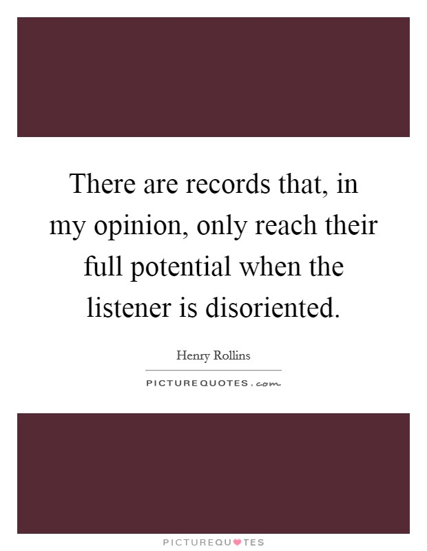 There are records that, in my opinion, only reach their full potential when the listener is disoriented Picture Quote #1