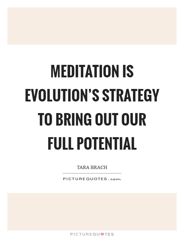 Meditation is evolution's strategy to bring out our full potential Picture Quote #1