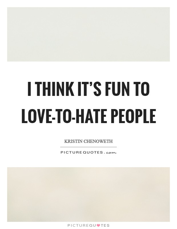 I think it's fun to love-to-hate people Picture Quote #1