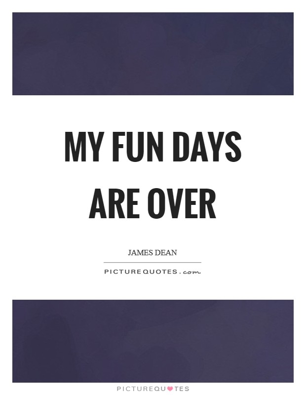 My fun days are over Picture Quote #1