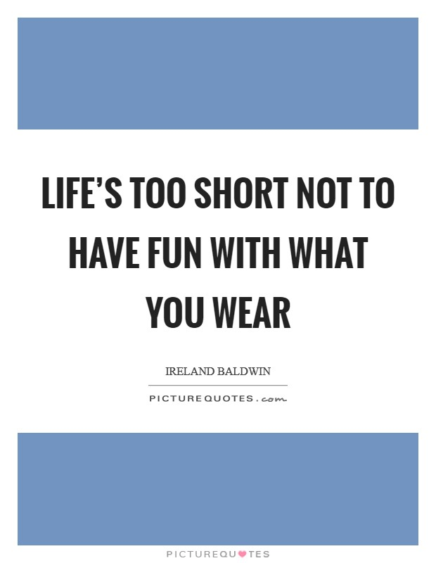Life's too short not to have fun with what you wear Picture Quote #1