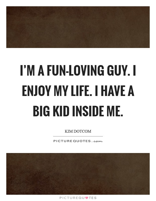 I'm a fun-loving guy. I enjoy my life. I have a big kid inside me Picture Quote #1