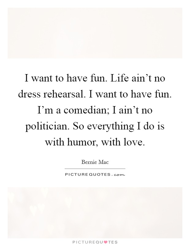 I Want To Have A Henna Tattoo Someday Love This One: I Want To Have Fun. Life Ain't No Dress Rehearsal. I Want