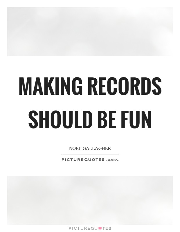Making records should be fun Picture Quote #1