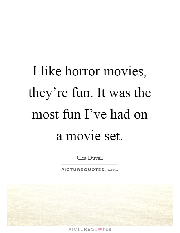 I like horror movies, they're fun. It was the most fun I've had on a movie set Picture Quote #1