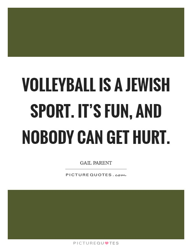 Volleyball is a Jewish sport. It's fun, and nobody can get hurt Picture Quote #1