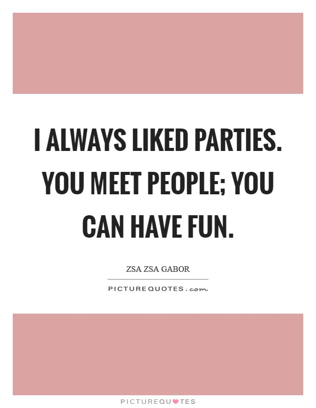 I always liked parties. You meet people; you can have fun. Picture Quote #1
