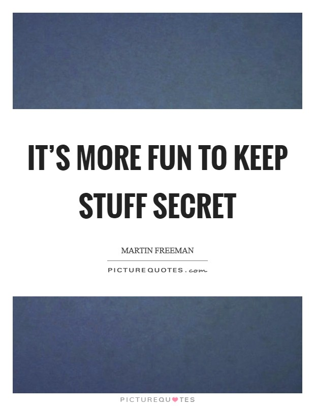 It's more fun to keep stuff secret Picture Quote #1