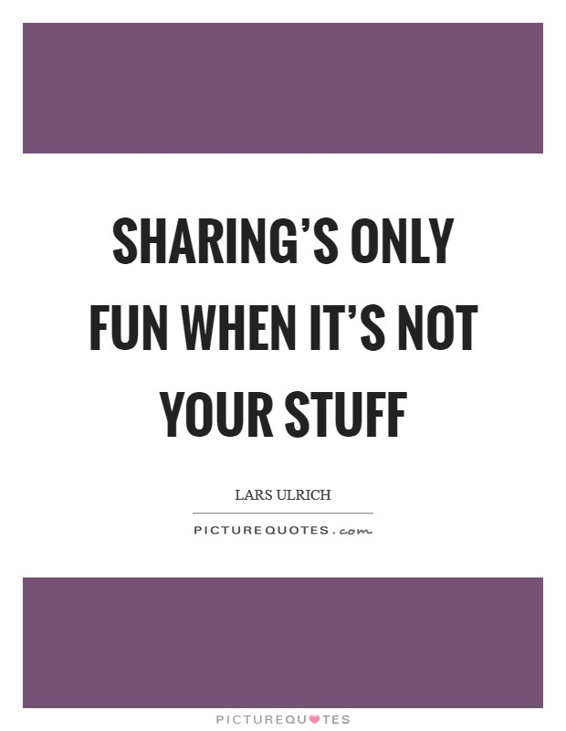 Sharing's only fun when it's not your stuff Picture Quote #1