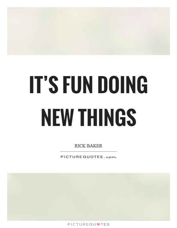 It's fun doing new things Picture Quote #1