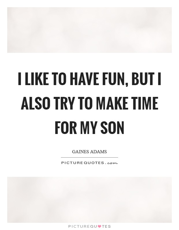 I like to have fun, but I also try to make time for my son Picture Quote #1