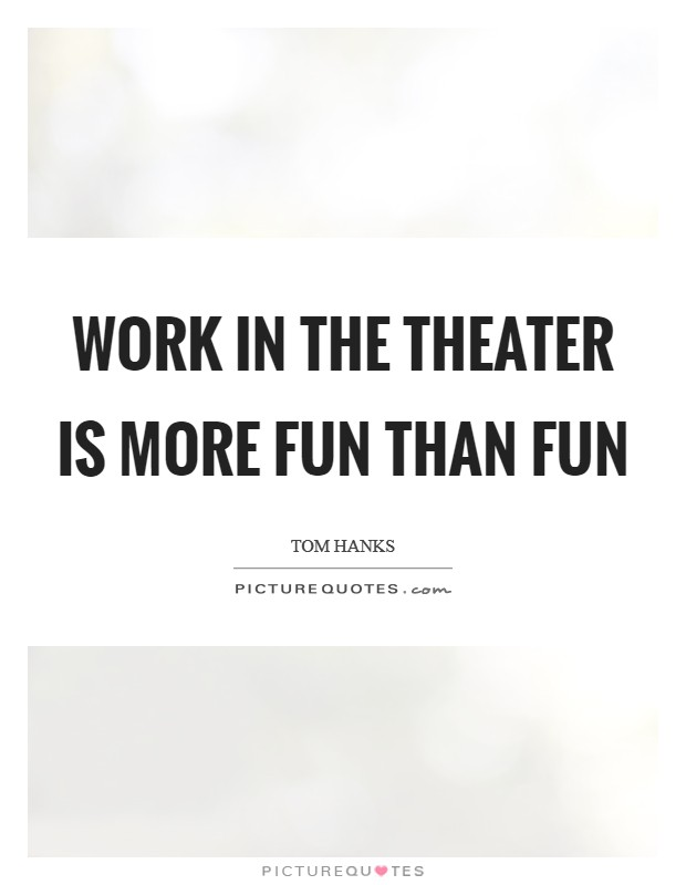 Work in the theater is more fun than fun Picture Quote #1