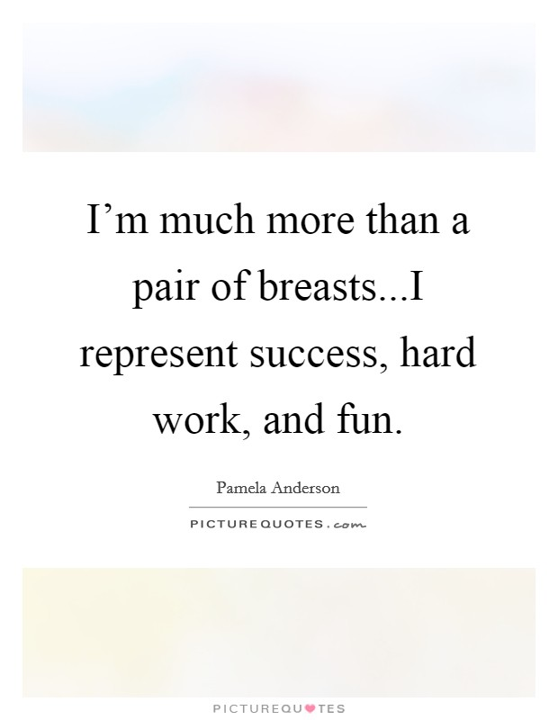 Im Much More Than A Pair Of Breastsi Represent Success Hard