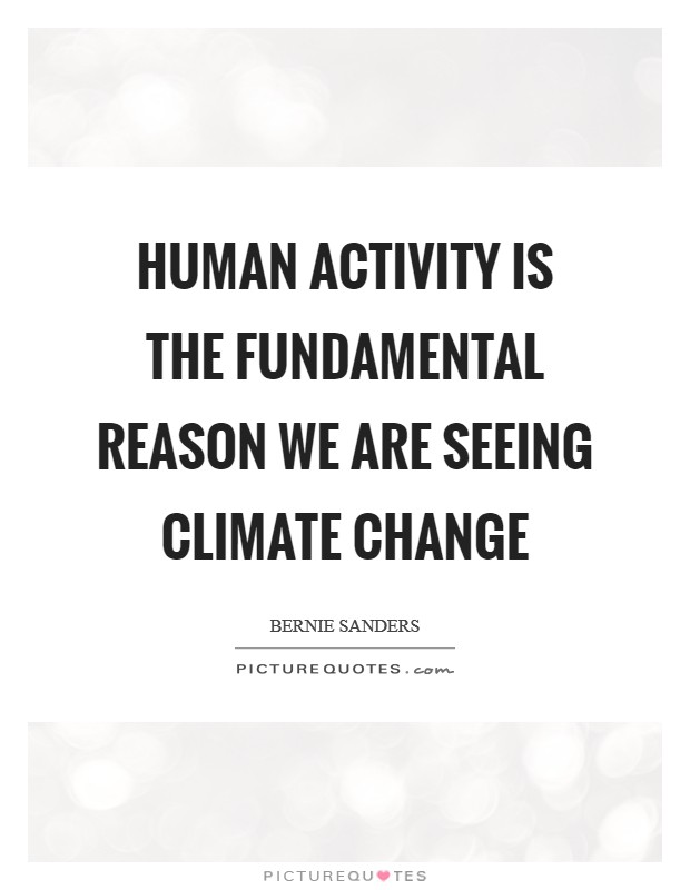 Human activity is the fundamental reason we are seeing climate change Picture Quote #1