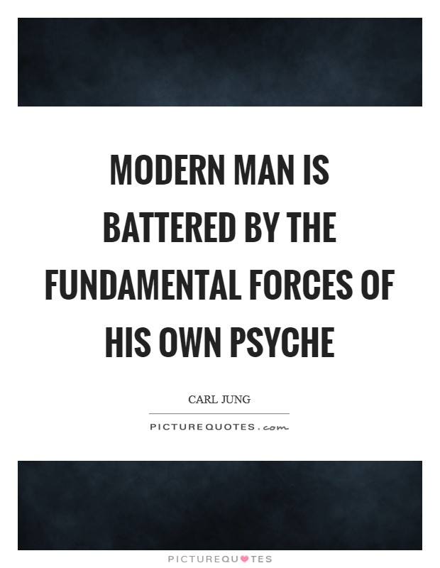 Modern man is battered by the fundamental forces of his own psyche Picture Quote #1
