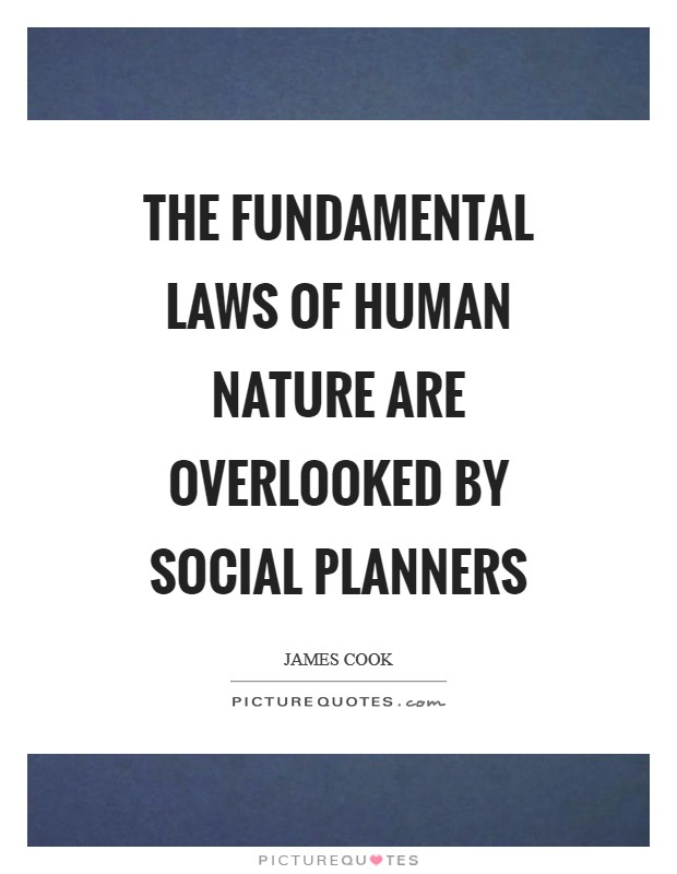 The fundamental laws of human nature are overlooked by social planners Picture Quote #1