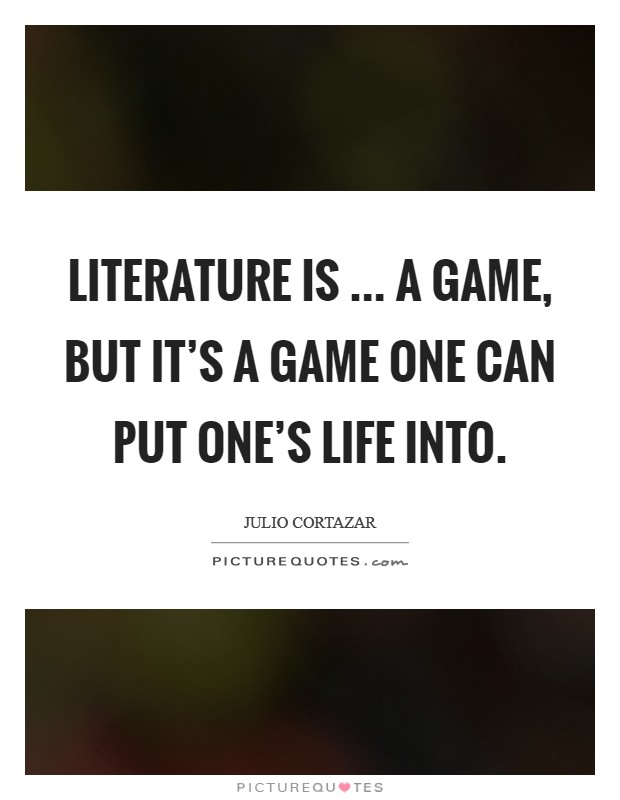 Literature is ... a game, but it's a game one can put one's life into. Picture Quote #1