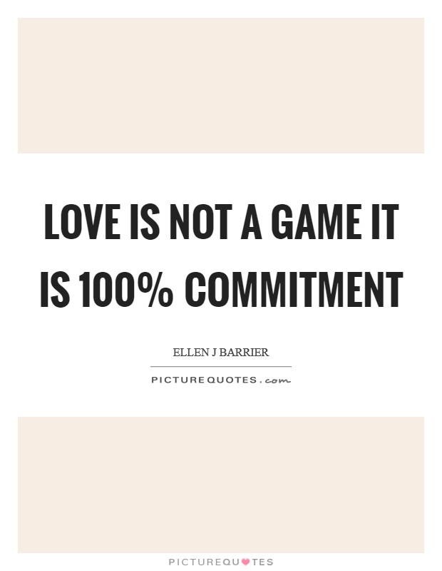Love is Not a Game It Is 100% Commitment Picture Quote #1