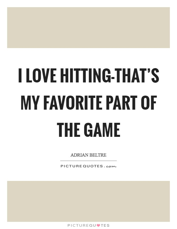 I love hitting-that's my favorite part of the game Picture Quote #1
