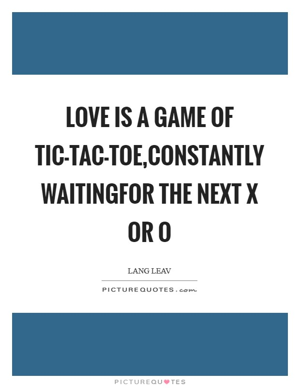 Love is a game of tic-tac-toe,constantly waitingfor the next x or o Picture Quote #1
