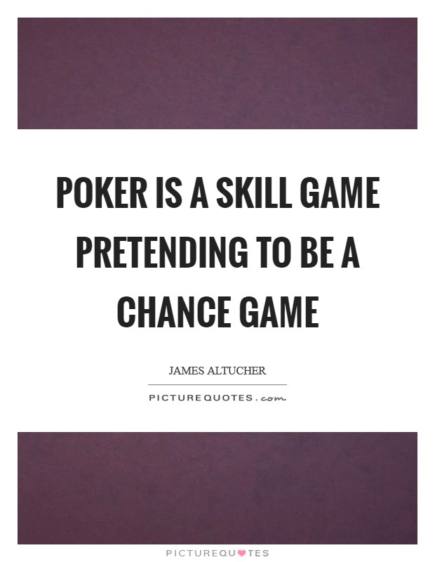 Poker is a skill game pretending to be a chance game Picture Quote #1