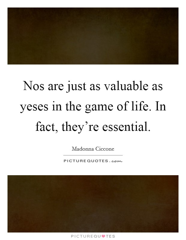 Nos are just as valuable as yeses in the game of life. In fact, they're essential Picture Quote #1