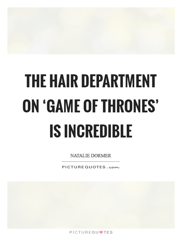 The hair department on 'Game of Thrones' is incredible Picture Quote #1