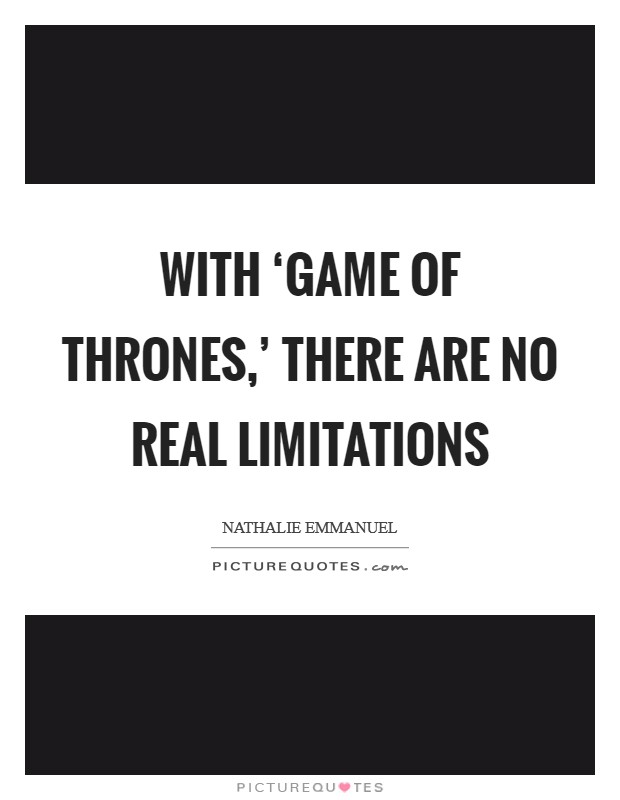 With 'Game of Thrones,' there are no real limitations Picture Quote #1