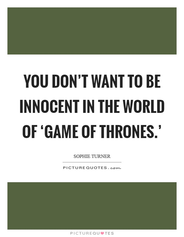 You don't want to be innocent in the world of 'Game of Thrones.' Picture Quote #1