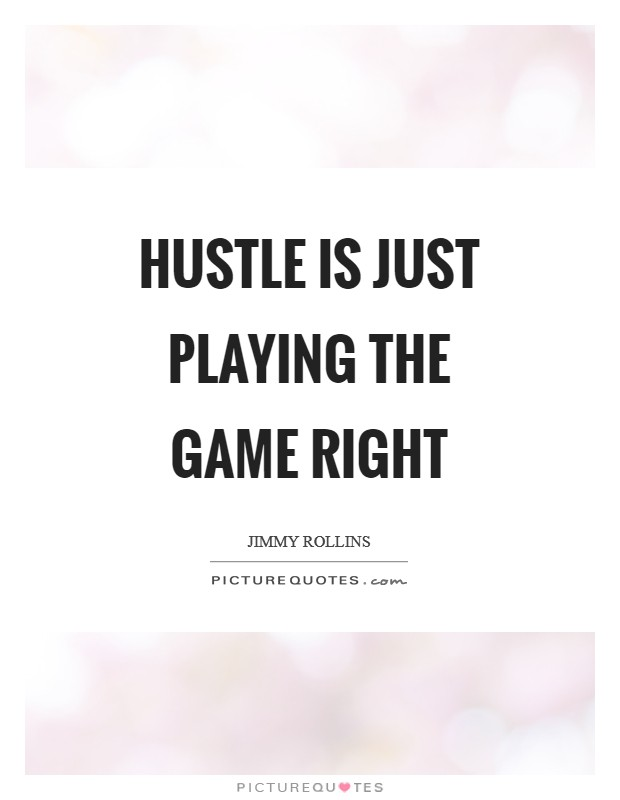 Hustle is just playing the game right Picture Quote #1