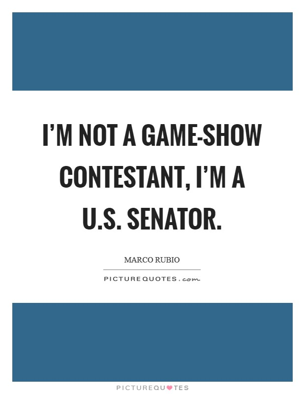 I'm not a game-show contestant, I'm a U.S. senator Picture Quote #1