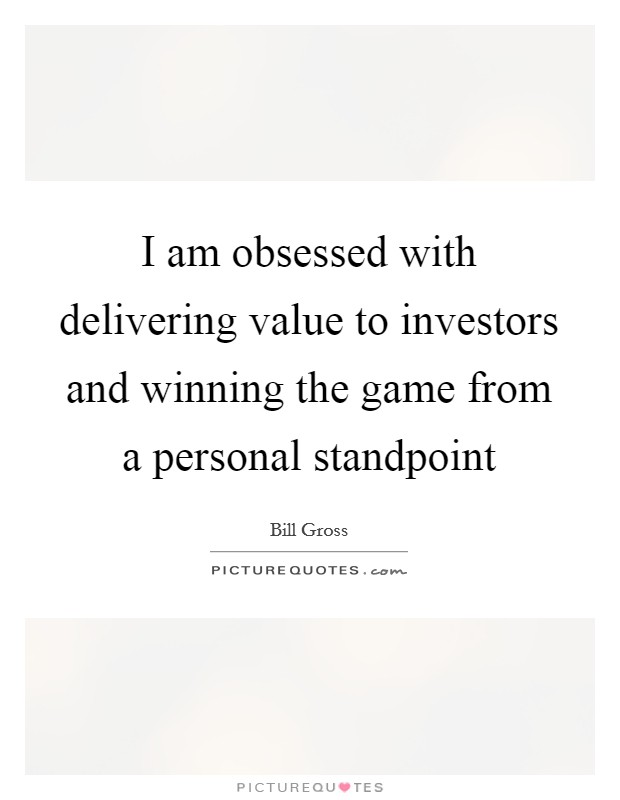 I am obsessed with delivering value to investors and winning the game from a personal standpoint Picture Quote #1
