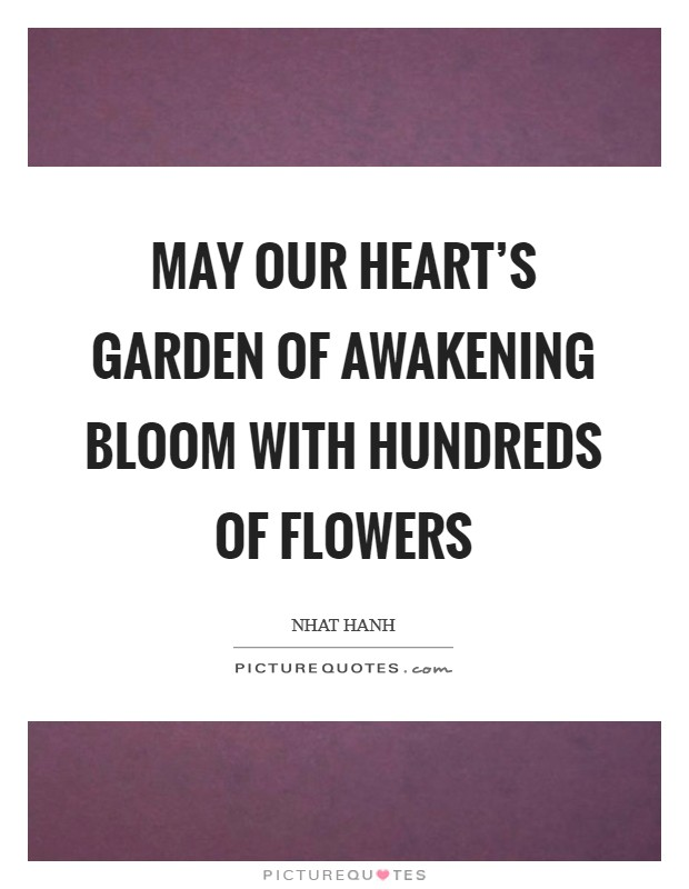 May our heart's garden of awakening bloom with hundreds of flowers Picture Quote #1