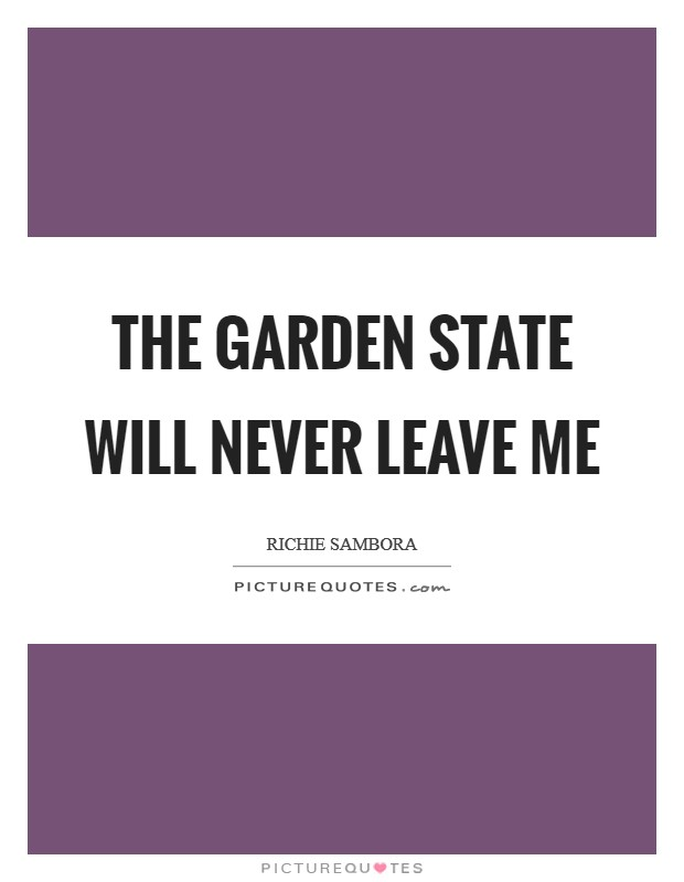 The Garden State will never leave me Picture Quote #1