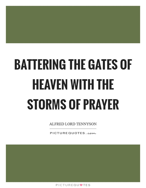Battering the gates of heaven with the storms of prayer Picture Quote #1