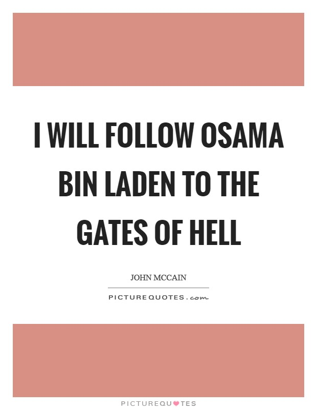 I will follow Osama bin Laden to the gates of hell Picture Quote #1