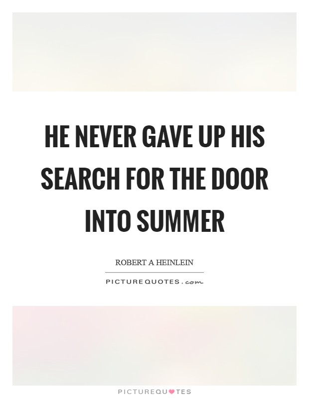 He never gave up his search for the Door into Summer Picture Quote #1