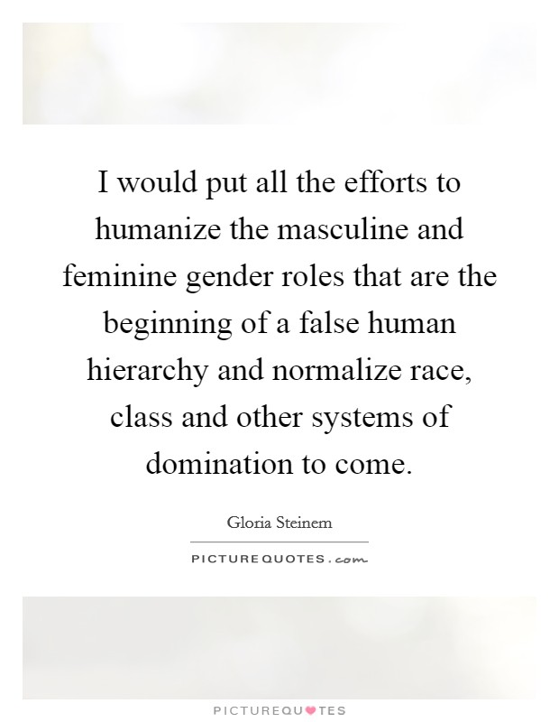 the roles of masculinity and femininity Gender diversity makes it more likely there will be a balance of masculine and feminine ways of thinking and working that improves results even as more women are in the workplace, many.