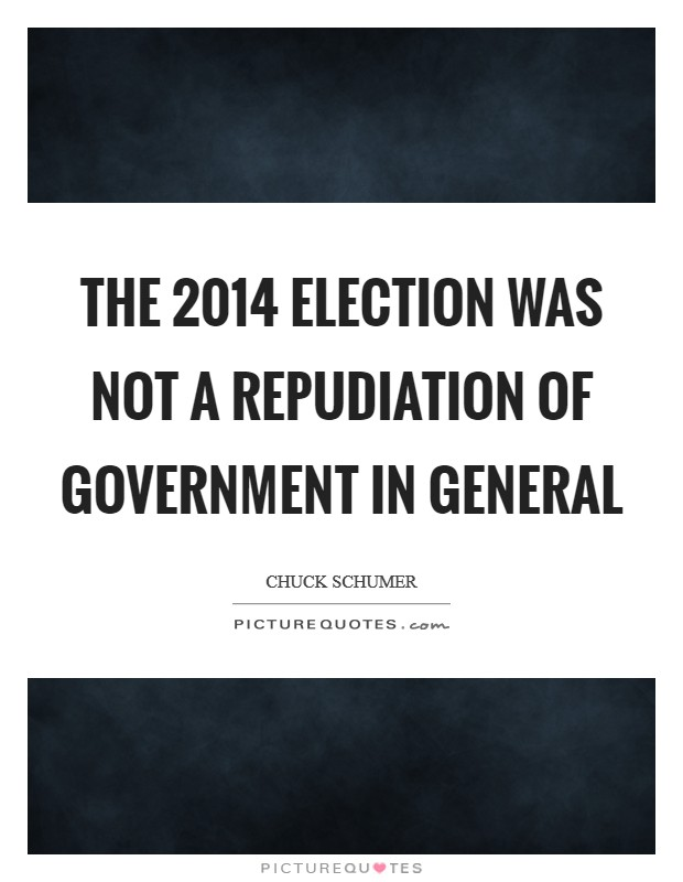 The 2014 election was not a repudiation of government in general Picture Quote #1