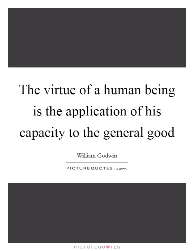 The virtue of a human being is the application of his capacity to the general good Picture Quote #1