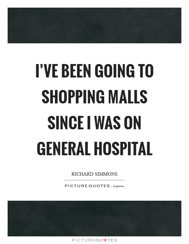 I've been going to shopping malls since I was on General Hospital Picture Quote #1