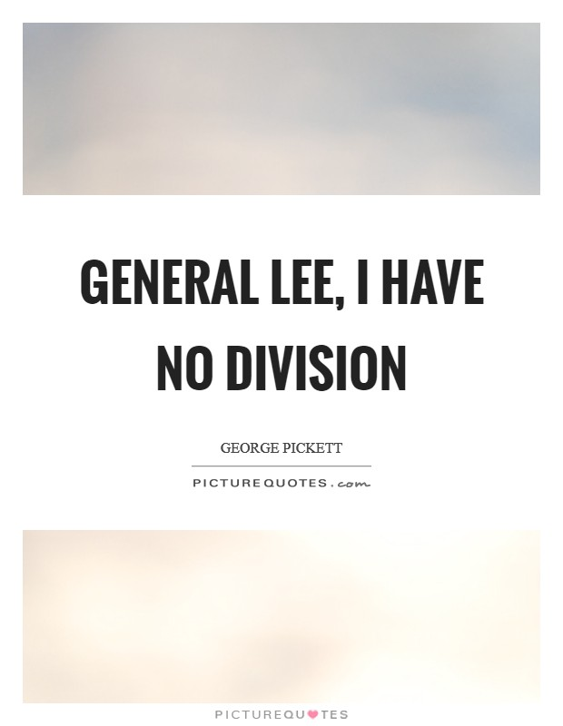 General Lee, I have no division Picture Quote #1