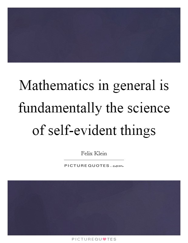 Mathematics in general is fundamentally the science of self-evident things Picture Quote #1
