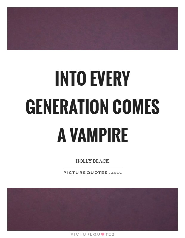 Into every generation comes a vampire Picture Quote #1