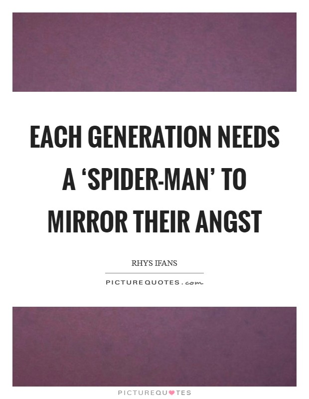 Each generation needs a 'Spider-Man' to mirror their angst Picture Quote #1