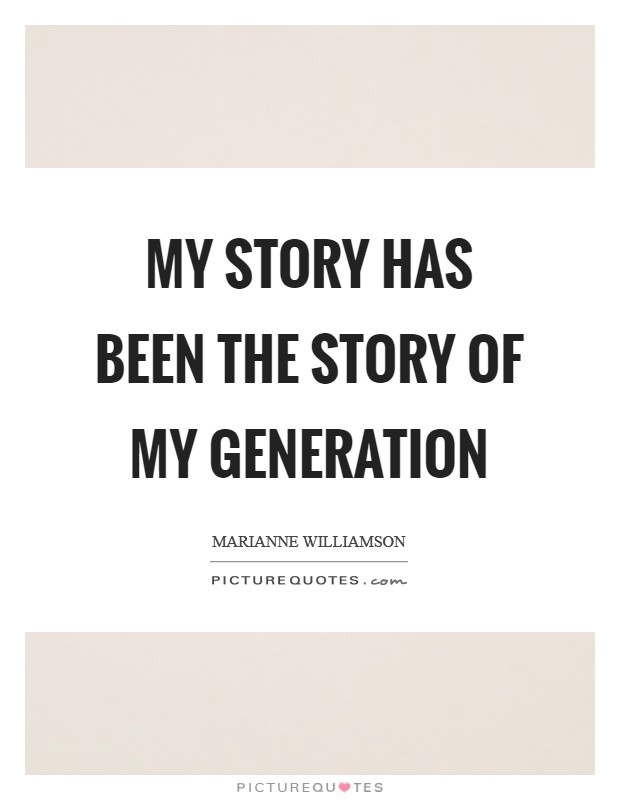 My story has been the story of my generation Picture Quote #1