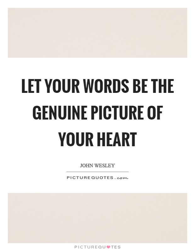 Let your words be the genuine picture of your heart Picture Quote #1