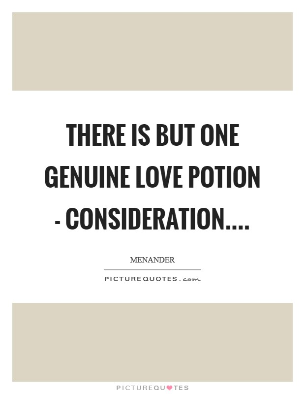 There is but one genuine love potion - consideration.... Picture Quote #1