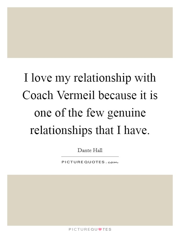 I love my relationship with Coach Vermeil because it is one of the few genuine relationships that I have. Picture Quote #1